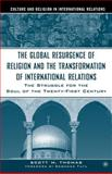 The Global Resurgence of Religion and the Transformation of International Relations : The Struggle for the Soul of the Twenty-First Century, Thomas, Scott M., 1403961123