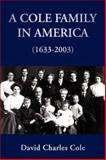 A Cole Family in America 1633-2003, David Charles Cole, 1425741126