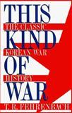 This Kind of War : The Classic Korean War History, Fehrenbach, T. R., 0028811135