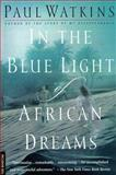 In the Blue Light of African Dreams, Paul Watkins, 0312181132