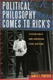 Political Philosophy Comes to Rick's : Casablanca and American Civic Culture, Pontuso, James F. and Peterson, Paul, 0739111132
