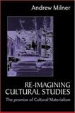 Re-Imagining Cultural Studies : The Promise of Cultural Materialism, Milner, Andrew J., 0761961135