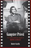 Gangster Priest : The Italian American Cinema of Martin Scorsese, Casillo, Robert, 080209113X