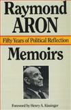 Memoirs : Fifty Years of Political Reflection, Aron, Raymond, 0841911134