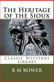 The Heritage of the Sioux, B. m. Bower, 1491281138