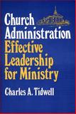 Church Administration - Effective Leadership for Ministry, Charles A. Tidwell, 0805431136