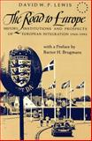 The Road to Europe : History, Institutions and Prospects of European Integration 1945-1993, Lewis, David W., 0820421138