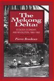 The Mekong Delta : Ecology, Economy, and Revolution, 1860-1960, Brocheux, Pierre, 1881261131