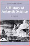 A History of Antarctic Science, Fogg, G. E., 0521361133