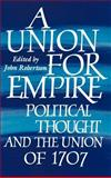 A Union for Empire : Political Thought and the British Union of 1707, , 0521431131