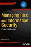 Managing Risk and Information Security : Protect to Enable, Harkins, Malcolm, 1430251131