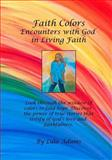 Faith Colors: Encounters with God in Living Faith, Lula Adams, 1499661134