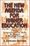 The New Agenda for Higher Education : Choices Universities Can Make to Ensure a Brighter Future, Renner, K. Edward, 1550591134