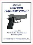 Uniform Firearms Policy : A Manual for Private Sector Detectives and Security Agents, Klein, Chuck, 1889031135