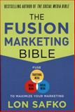 The Fusion Marketing Bible : Fuse Traditional Media, Social Media, and Digital Media to Maximize Marketing, Safko, Lon, 0071801138