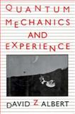 Quantum Mechanics and Experience, Albert, David Z., 0674741137