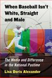 When Baseball Isn't White, Straight and Male, Lisa Doris Alexander, 0786471131