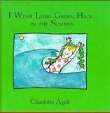 I Wear Long Green Hair in Summer, Charlotte Agell, 0884481131