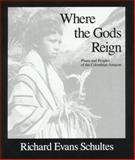 Where the Gods Reign, Richard E. Schultes, 0907791131