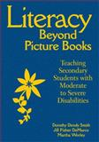 Literacy Beyond Picture Books : Teaching Secondary Students with Moderate to Severe Disabilities, Smith, Dorothy Dendy and Worley, Martha, 1412971136