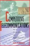 Competitive Telecommunications : How to Thrive under the Telecommunications Act, Peter Heldman, 0070281130