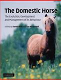 The Domestic Horse : The Origins, Development and Management of Its Behaviour, , 0521891132
