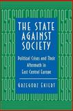 The State Against Society - Political Crises and Their Aftermath in East Central Europe, Ekiert, Grzegorz, 0691011133