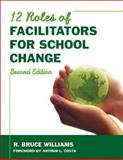 Twelve Roles of Facilitators for School Change, Williams, R. Bruce, 1412961130