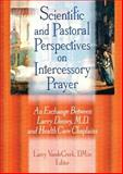 Scientific and Pastoral Perspectives on Intercessory Prayer : An Exchange Between Larry Dossey, M. D. and Health Care Chaplains, Dossey, Larry, 1560231130
