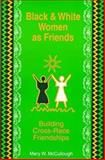 Black and White Women As Friends : Building Cross-Race Friendships, McCullough, Mary W., 1572731133