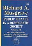 Public Finance in a Democratic Society : The Foundations of Taxation and Expenditure, Musgrave, Richard A., 1840641134