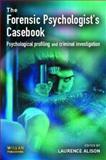 The Forensic Psychologist's Casebook : Psychological Profiling and Criminal Investigation, , 1843921138