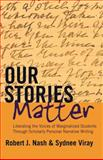 Our Stories Matter : Liberating the Voices of Marginalized Students Through Scholarly Personal Narrative Writing, Nash, Robert J. and Viray, Sydnee, 1433121131