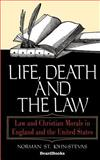 Life, Death and the Law : Law and Christian Morals in England and the United States, St. John-Stevas, Norman, 1587981130