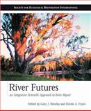 River Futures : An Integrative Scientific Approach to River Repair, Society for Ecological Restoration International Staff, 1597261130