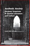 Aesthetic Anxiety : Uncanny Symptoms in German Literature and Culture, Johnson, Laurie Ruth, 9042031131