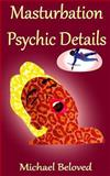 Masturbation Psychic Details, Michael Beloved, 0988401134