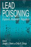 Lead Poisoning : Exposure, Abatement, Regulation, Joseph J. Breen, Cindy R. Stroup, 1566701139