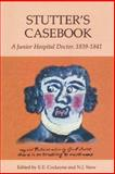 Stutter's Casebook : A Junior Hospital Doctor, 1839-1841, , 1843831139