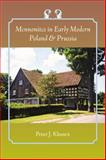 Mennonites in Early Modern Poland and Prussia, Klassen, Peter James, 0801891132