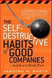The Self-Destructive Habits of Good Companies, Jagdish N. Sheth, 0131791133