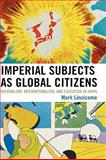 Imperial Subjects as Global Citizens : Nationalism, Internationalism, and Education in Japan, Lincicome, Mark Elwood, 0739131133