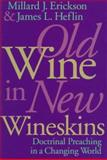Old Wine in New Wineskins : Doctrinal Preaching in a Changing World, Erickson, Millard J. and Heflin, James L., 0801021138