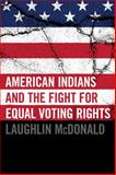 American Indians and the Fight for Equal Voting Rights, McDonald, Laughlin, 0806141131