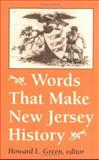 Words That Make New Jersey History : A Primary Source Reader, Green, Howard L., 0813521130