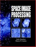Space Image Processing, Sanchez, Julio and Canton, Maria P., 0849331137