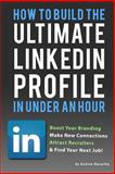 How to Build the Ultimate Linkedin Profile in under an Hour, Andrew Macarthy, 1492291137