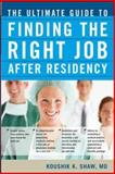 The Ultimate Guide to Finding the Right Job after Residency, Shaw, Koushik K. and Raj, Joyesh K., 0071461132