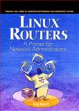 Linux Routers : A Primer for Network Administrators, Mancill, Tony, 0130861138