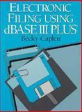 Electronic Filing Using DBase III Plus, Caplen, Becky A., 0132531135